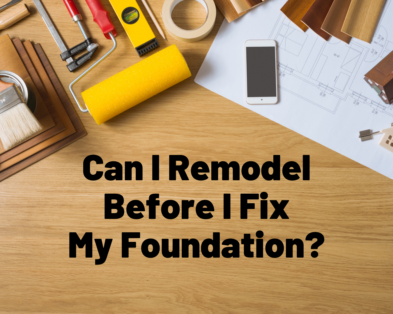Can I Remodel Before I Fix My Foundation?