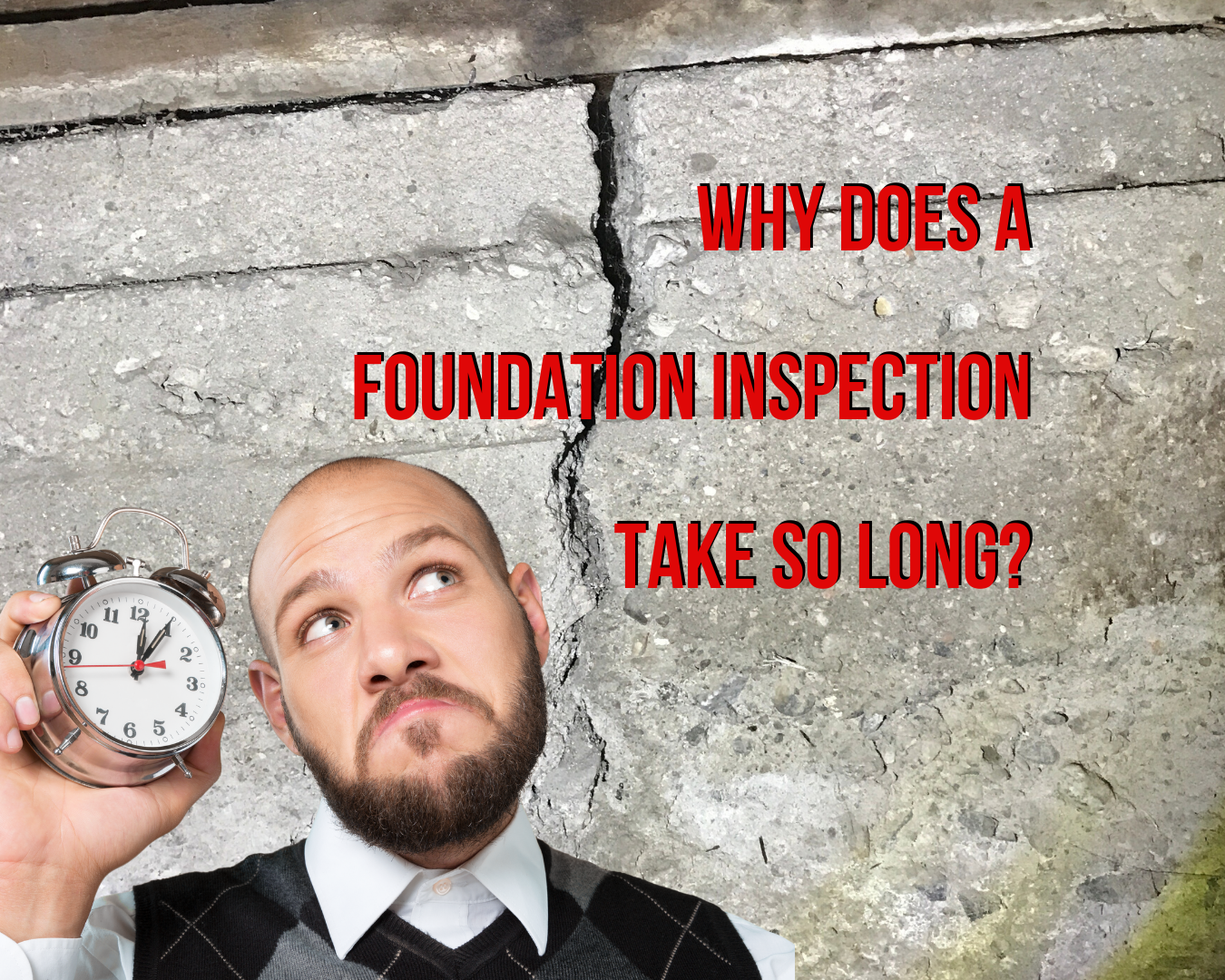 Why Does A Foundation Inspection Take So Long?
